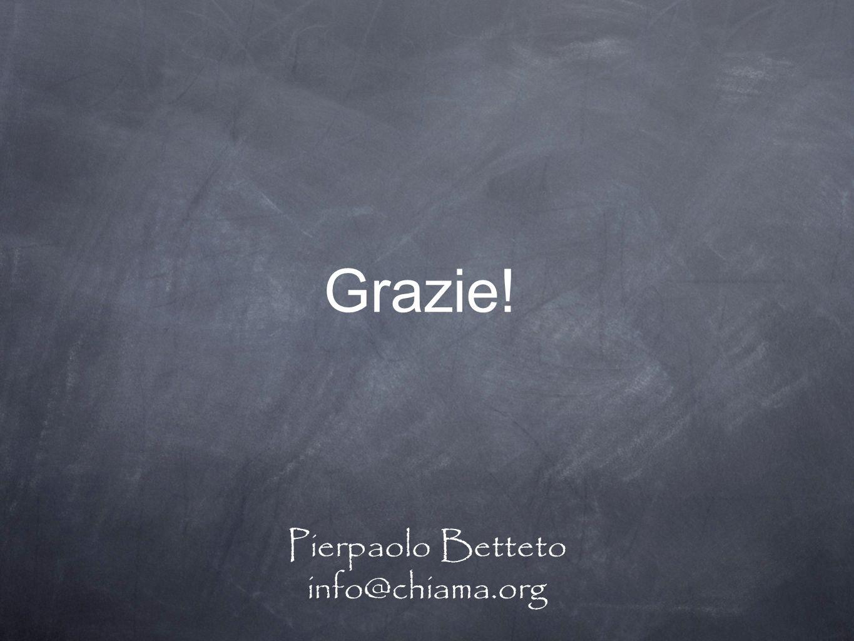 Grazie! Pierpaolo Betteto info@chiama.org