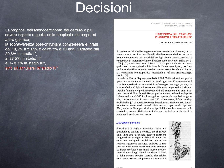 Decisioni La prognosi dell adenocarcinoma del cardias è più severa rispetto a quella delle neoplasie del corpo ed antro gastrico;