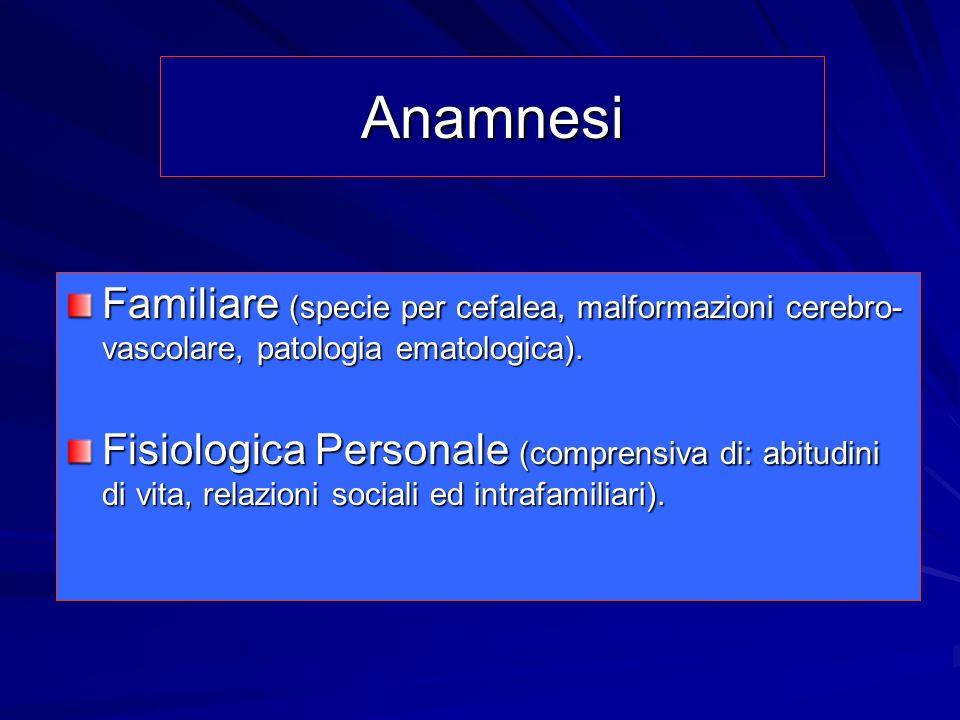 Anamnesi Familiare (specie per cefalea, malformazioni cerebro-vascolare, patologia ematologica).
