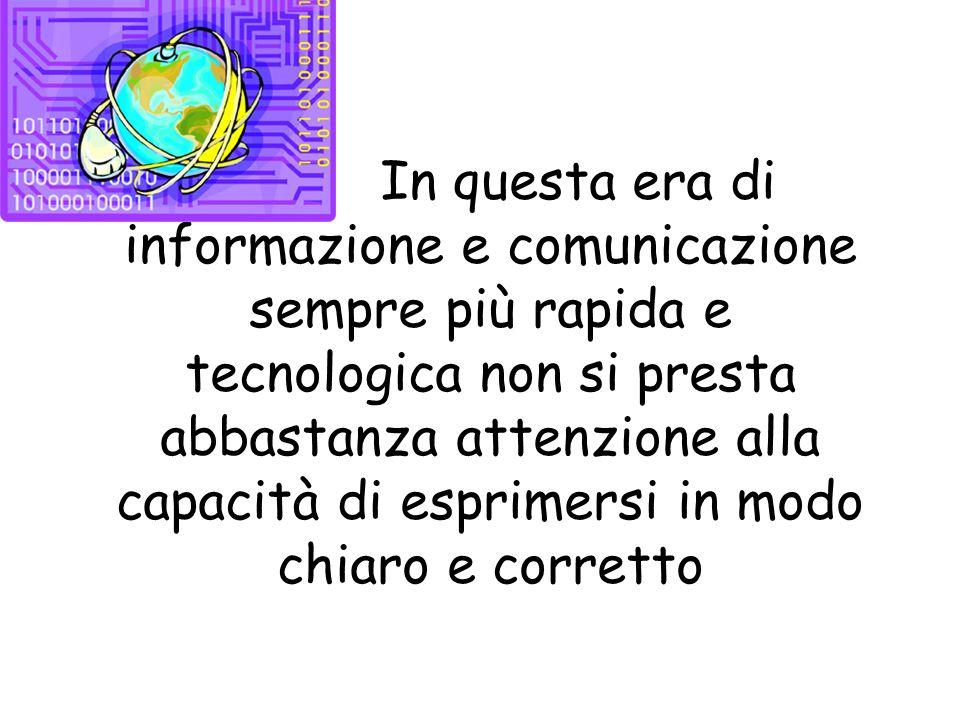 In questa era di informazione e comunicazione sempre più rapida e tecnologica non si presta abbastanza attenzione alla capacità di esprimersi in modo chiaro e corretto