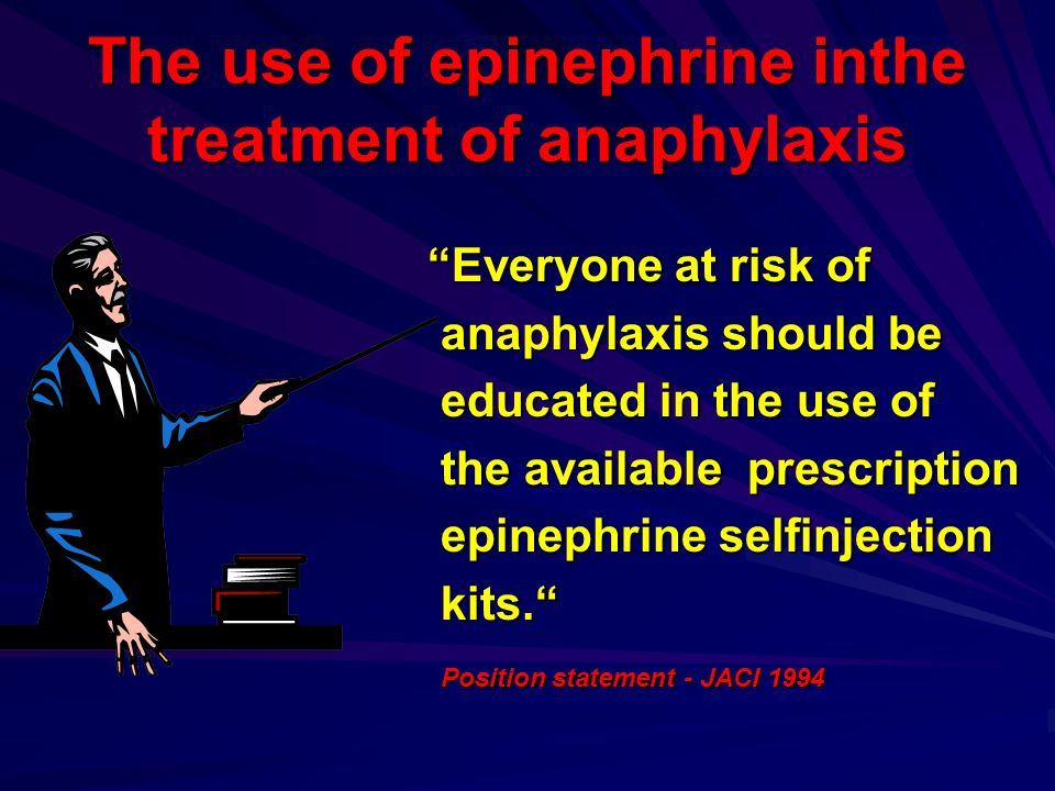 The use of epinephrine inthe treatment of anaphylaxis