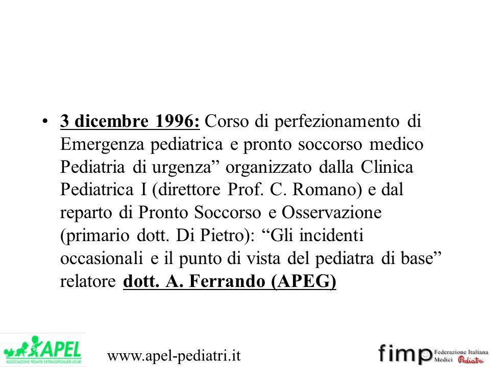 3 dicembre 1996: Corso di perfezionamento di Emergenza pediatrica e pronto soccorso medico Pediatria di urgenza organizzato dalla Clinica Pediatrica I (direttore Prof.