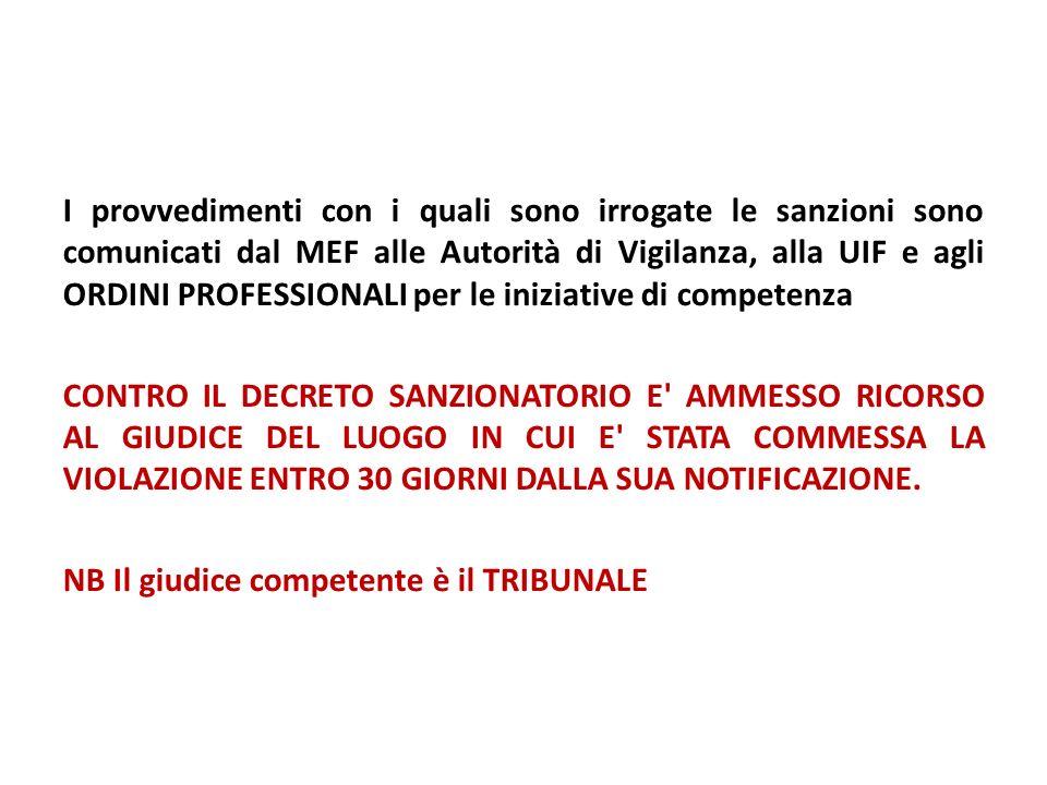 I provvedimenti con i quali sono irrogate le sanzioni sono comunicati dal MEF alle Autorità di Vigilanza, alla UIF e agli ORDINI PROFESSIONALI per le iniziative di competenza