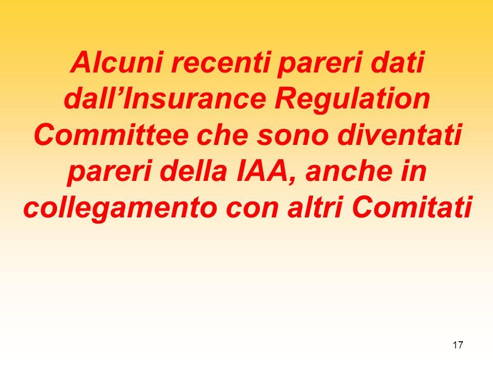 Alcuni recenti pareri dati dall'Insurance Regulation Committee che sono diventati pareri della IAA, anche in collegamento con altri Comitati