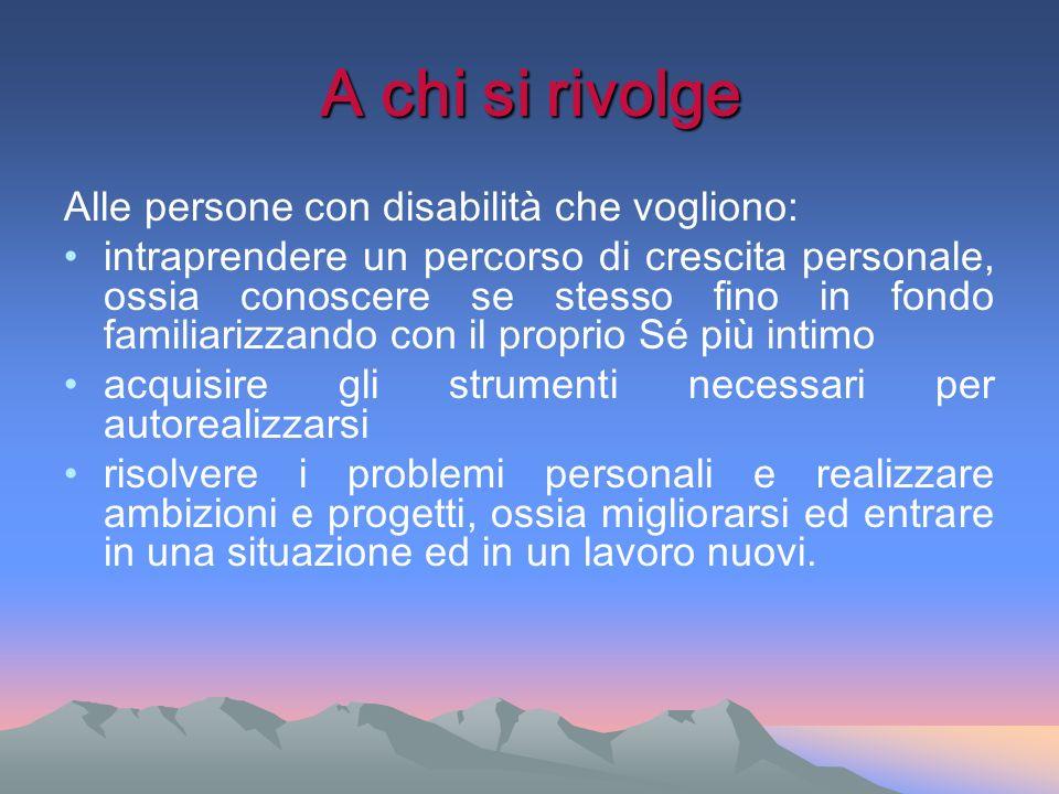 A chi si rivolge Alle persone con disabilità che vogliono: