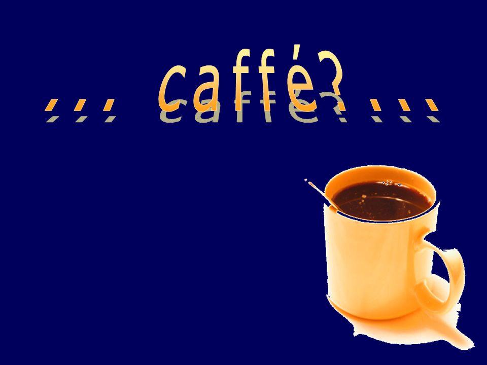 ... caffé ...