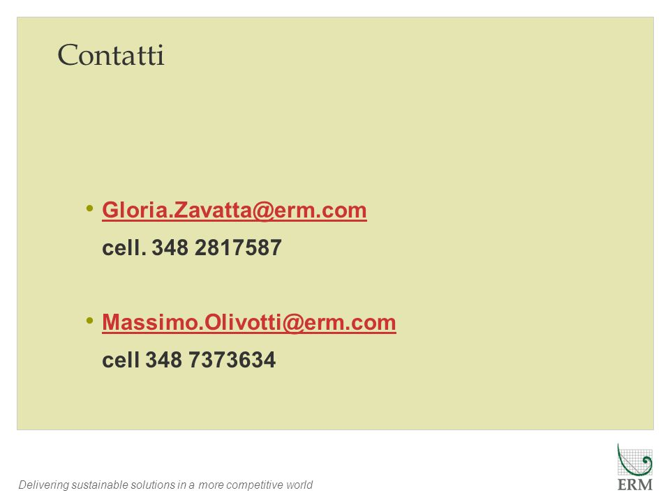 Contatti Gloria.Zavatta@erm.com cell. 348 2817587