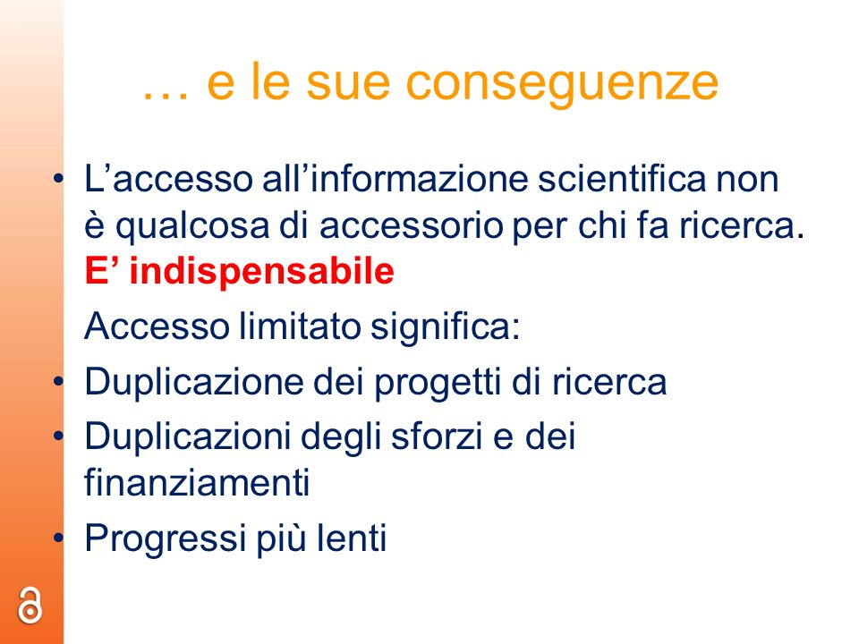 … e le sue conseguenze L'accesso all'informazione scientifica non è qualcosa di accessorio per chi fa ricerca. E' indispensabile.