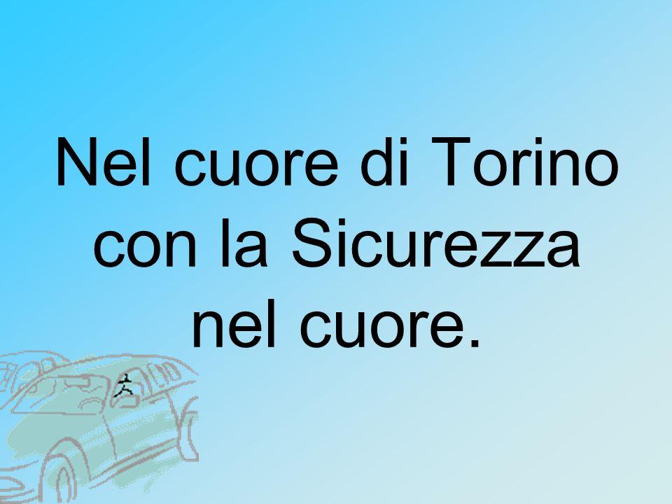 Nel cuore di Torino con la Sicurezza nel cuore.
