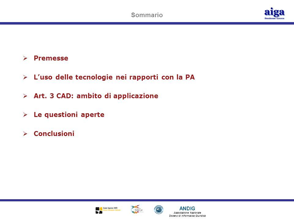 Sommario Premesse. L'uso delle tecnologie nei rapporti con la PA. Art. 3 CAD: ambito di applicazione.
