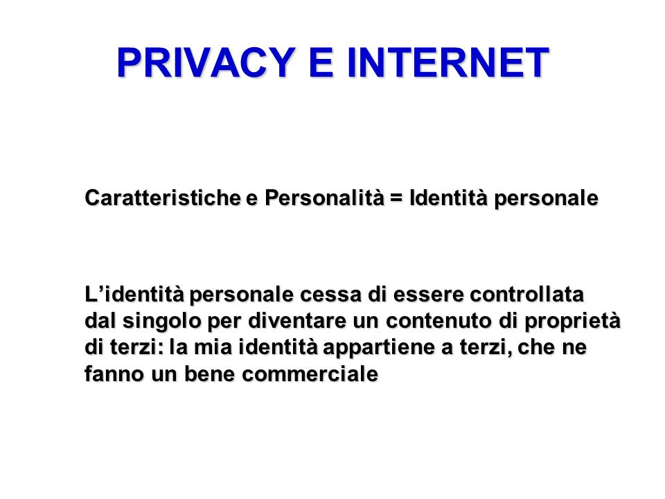 PRIVACY E INTERNET Caratteristiche e Personalità = Identità personale