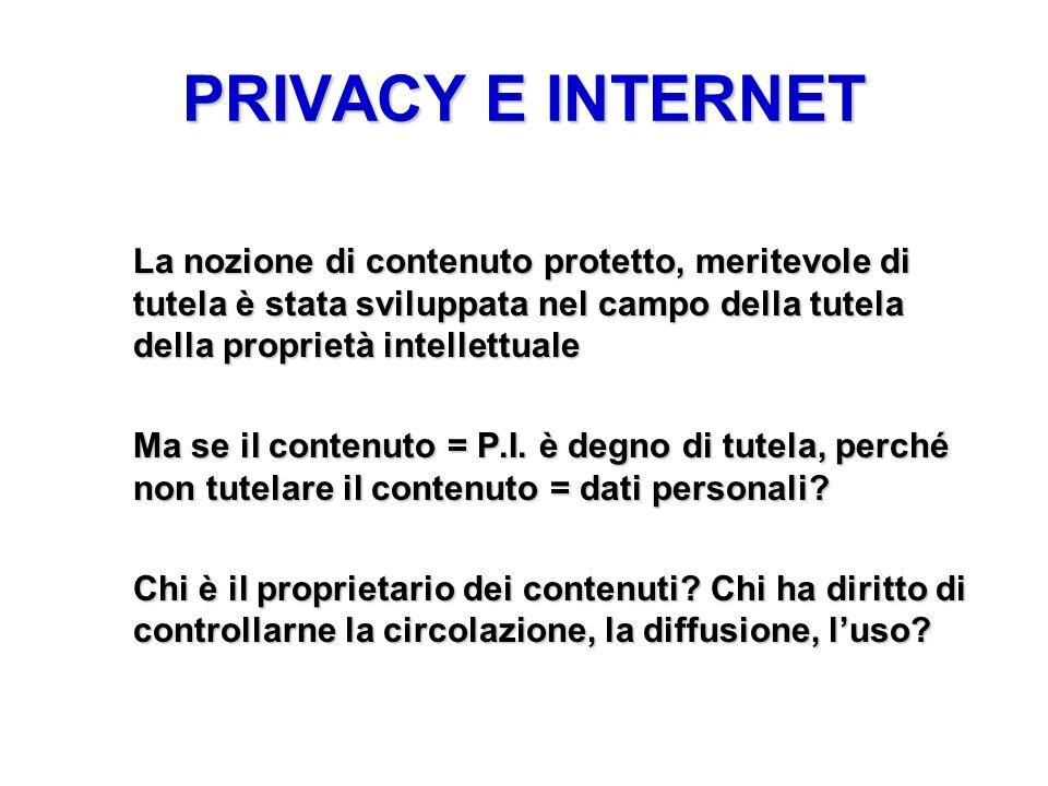 PRIVACY E INTERNET La nozione di contenuto protetto, meritevole di tutela è stata sviluppata nel campo della tutela della proprietà intellettuale.