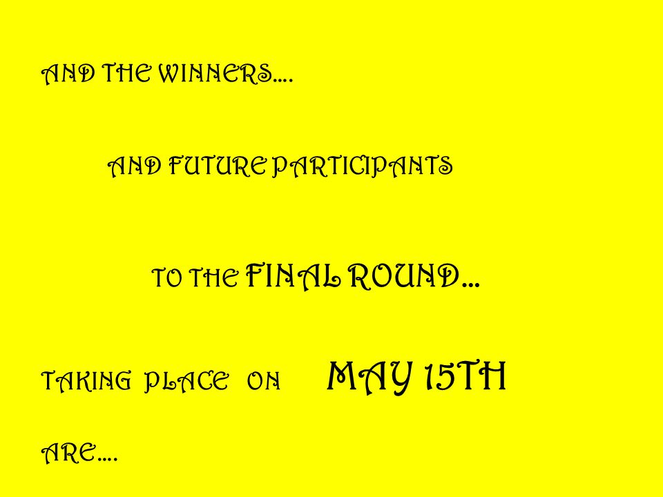 AND THE WINNERS…. AND FUTURE PARTICIPANTS. TO THE FINAL ROUND… TAKING PLACE ON MAY 15TH.