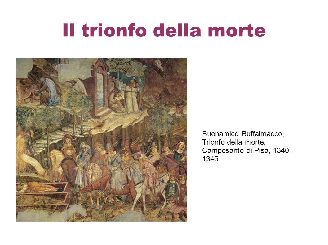 Il trionfo della morte Buonamico Buffalmacco, Trionfo della morte, Camposanto di Pisa, 1340-1345