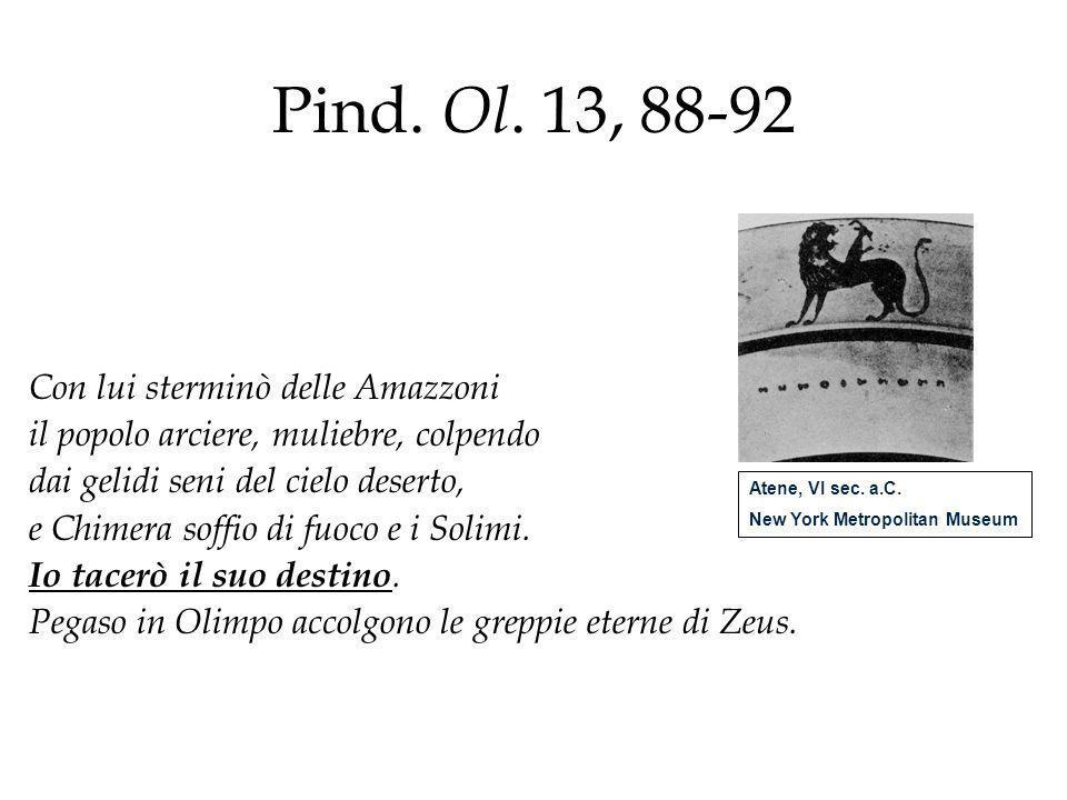 Pind. Ol. 13, 88-92 Con lui sterminò delle Amazzoni