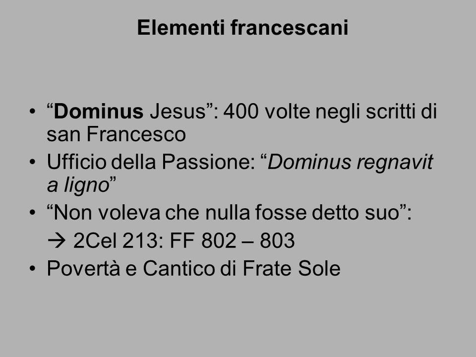 Elementi francescani Dominus Jesus : 400 volte negli scritti di san Francesco. Ufficio della Passione: Dominus regnavit a ligno