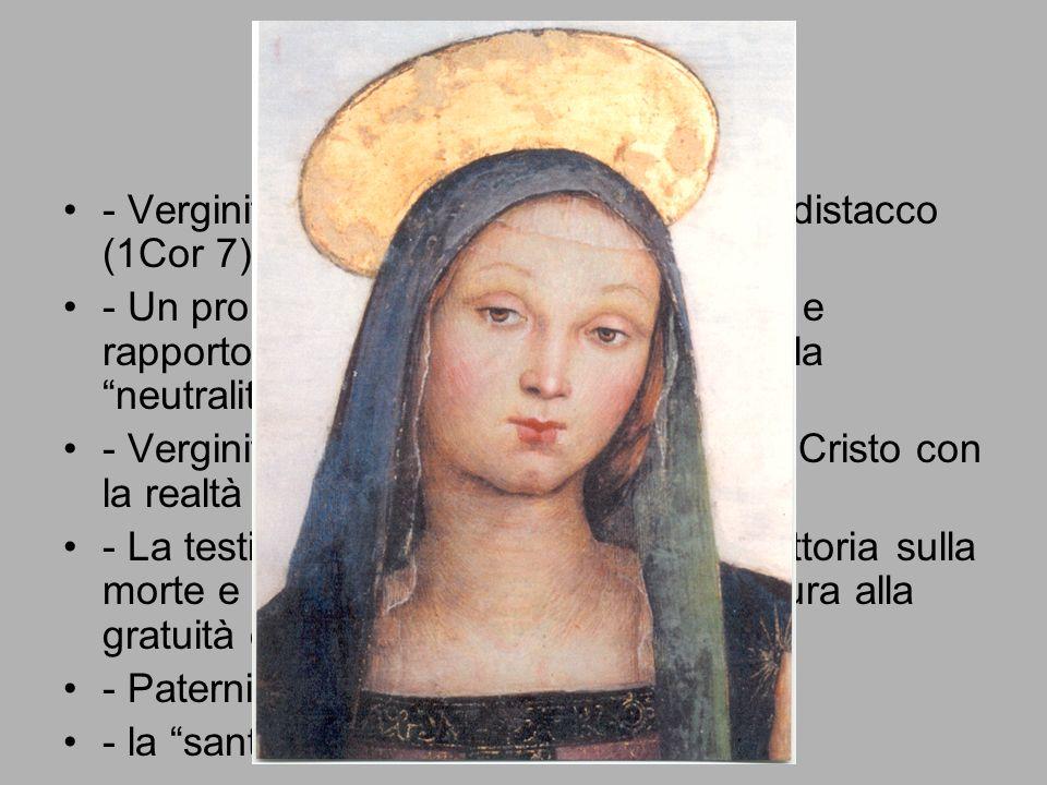 Verginità consacrata - Verginità: rapporto/possesso con un distacco (1Cor 7).