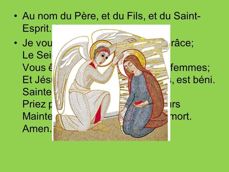 Au nom du Père, et du Fils, et du Saint-Esprit. Amen.