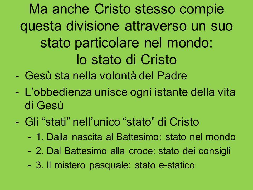 Ma anche Cristo stesso compie questa divisione attraverso un suo stato particolare nel mondo: lo stato di Cristo