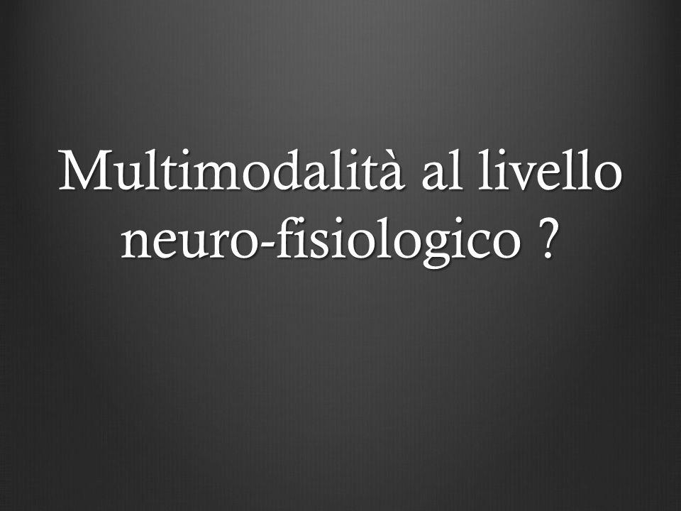 Multimodalità al livello neuro-fisiologico