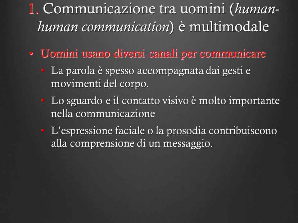 1. Communicazione tra uomini (human-human communication) è multimodale