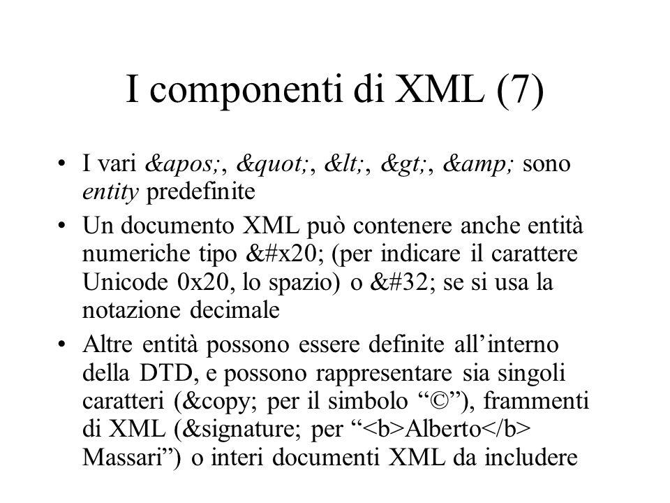 I componenti di XML (7) I vari &apos;, , <, >, & sono entity predefinite.
