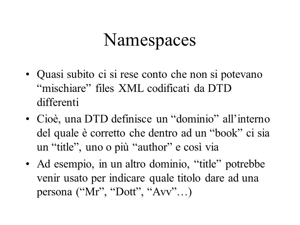 Namespaces Quasi subito ci si rese conto che non si potevano mischiare files XML codificati da DTD differenti.