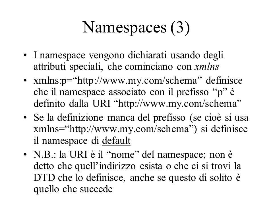 Namespaces (3) I namespace vengono dichiarati usando degli attributi speciali, che cominciano con xmlns.