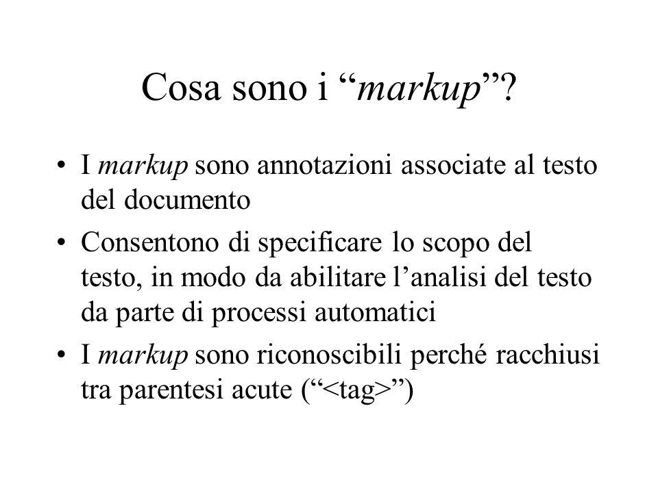 Cosa sono i markup I markup sono annotazioni associate al testo del documento.