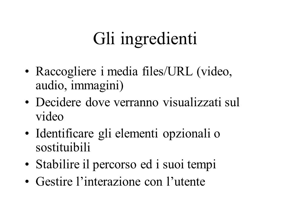Gli ingredienti Raccogliere i media files/URL (video, audio, immagini)
