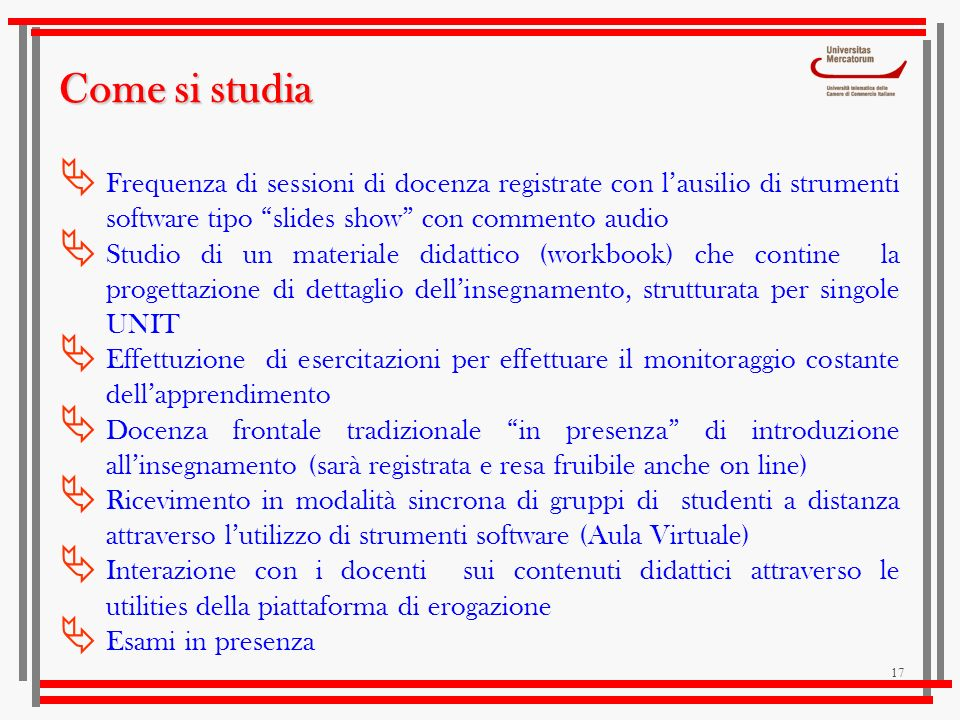 Come si studiaFrequenza di sessioni di docenza registrate con l'ausilio di strumenti software tipo slides show con commento audio.