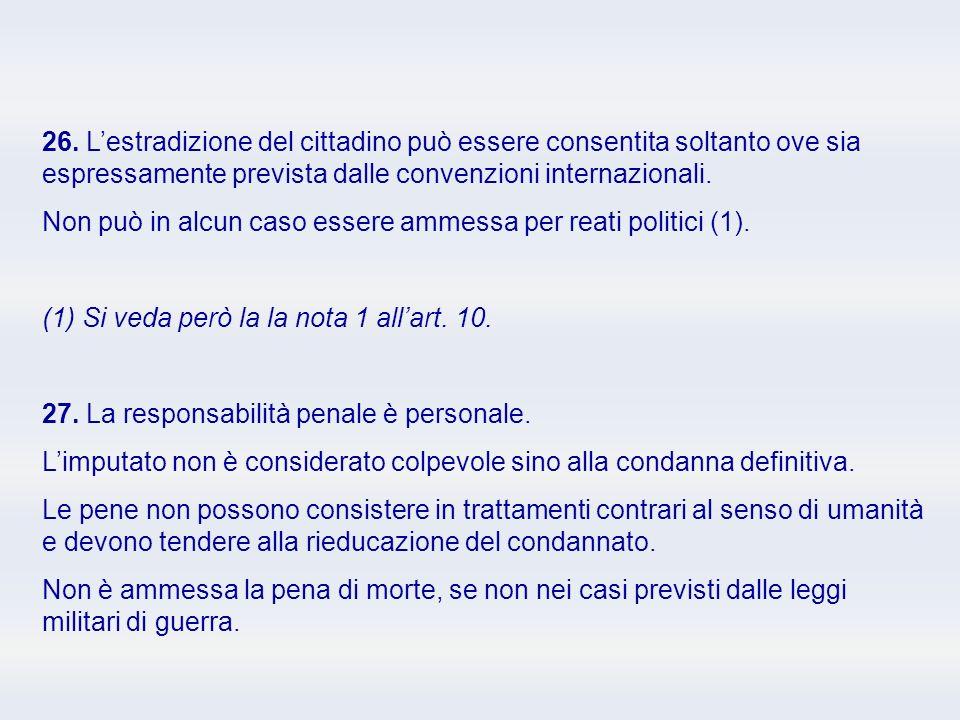 26. L'estradizione del cittadino può essere consentita soltanto ove sia espressamente prevista dalle convenzioni internazionali.