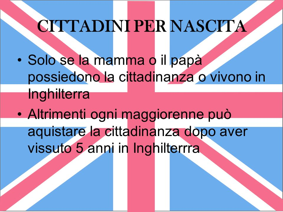 CITTADINI PER NASCITASolo se la mamma o il papà possiedono la cittadinanza o vivono in Inghilterra.