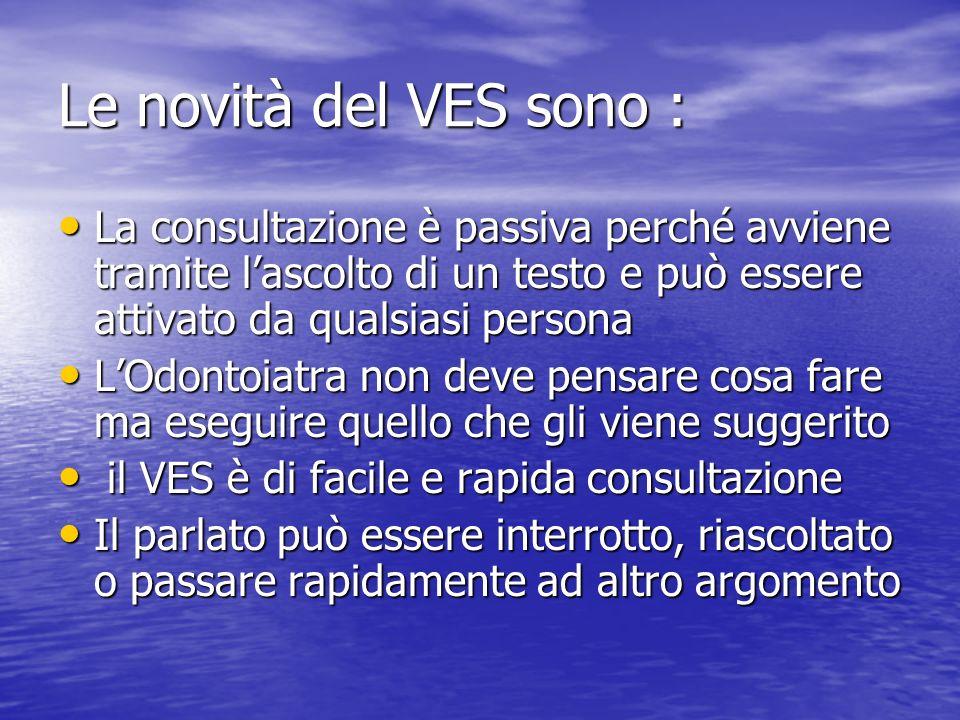 Le novità del VES sono :La consultazione è passiva perché avviene tramite l'ascolto di un testo e può essere attivato da qualsiasi persona.