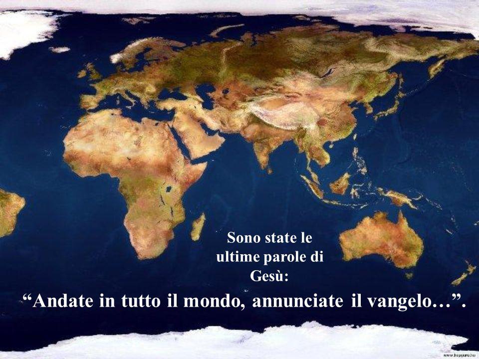 Andate in tutto il mondo, annunciate il vangelo… .