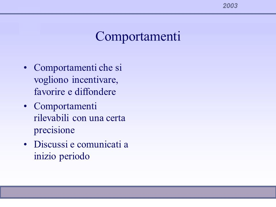Comportamenti Comportamenti che si vogliono incentivare, favorire e diffondere. Comportamenti rilevabili con una certa precisione.