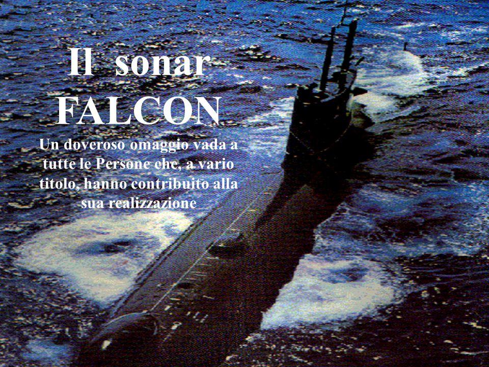 Il sonar FALCON Un doveroso omaggio vada a tutte le Persone che, a vario titolo, hanno contribuito alla sua realizzazione.