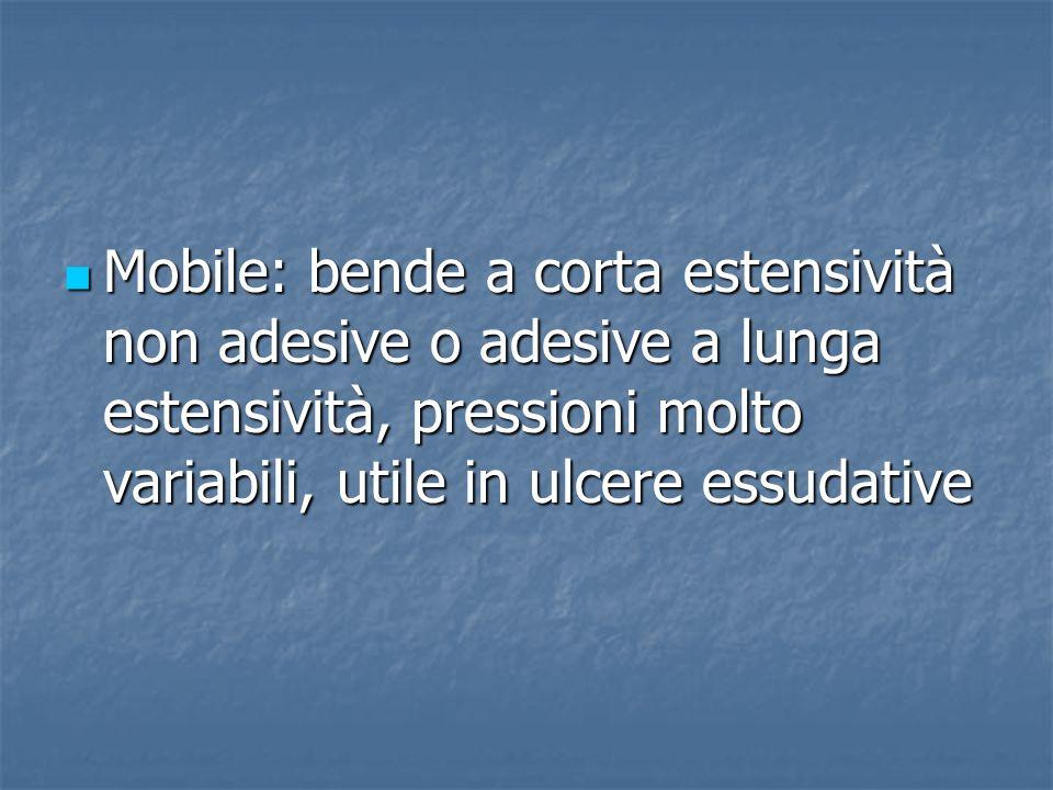 Mobile: bende a corta estensività non adesive o adesive a lunga estensività, pressioni molto variabili, utile in ulcere essudative