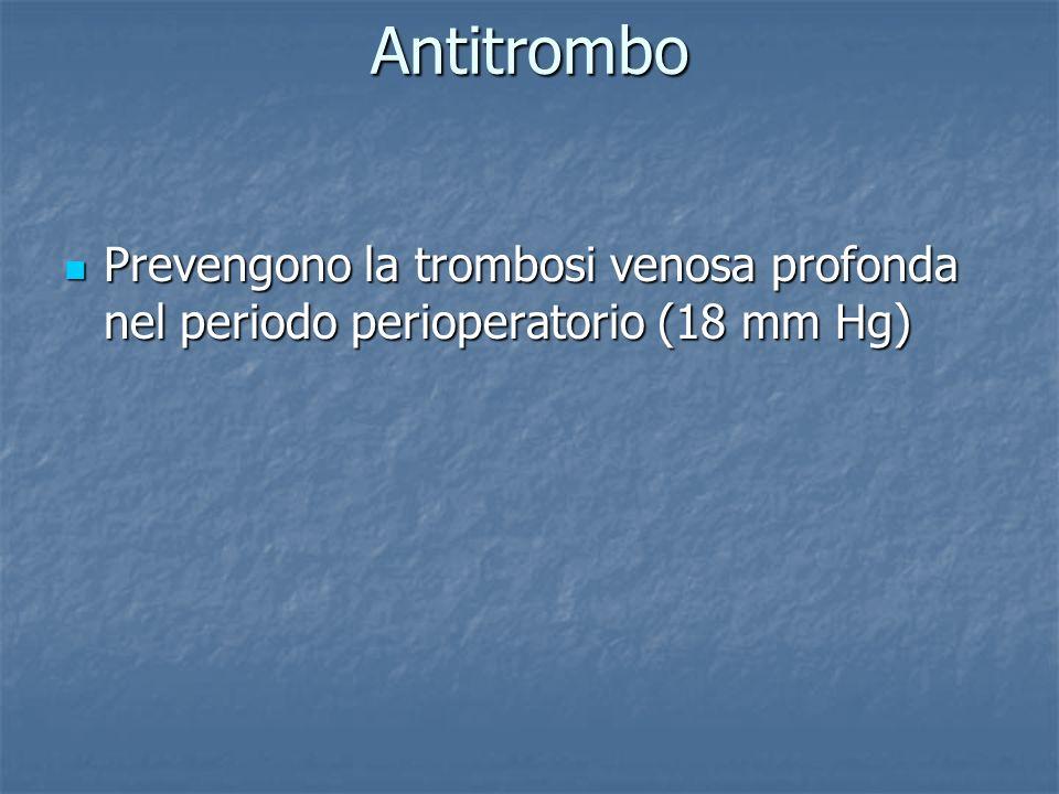 Antitrombo Prevengono la trombosi venosa profonda nel periodo perioperatorio (18 mm Hg)