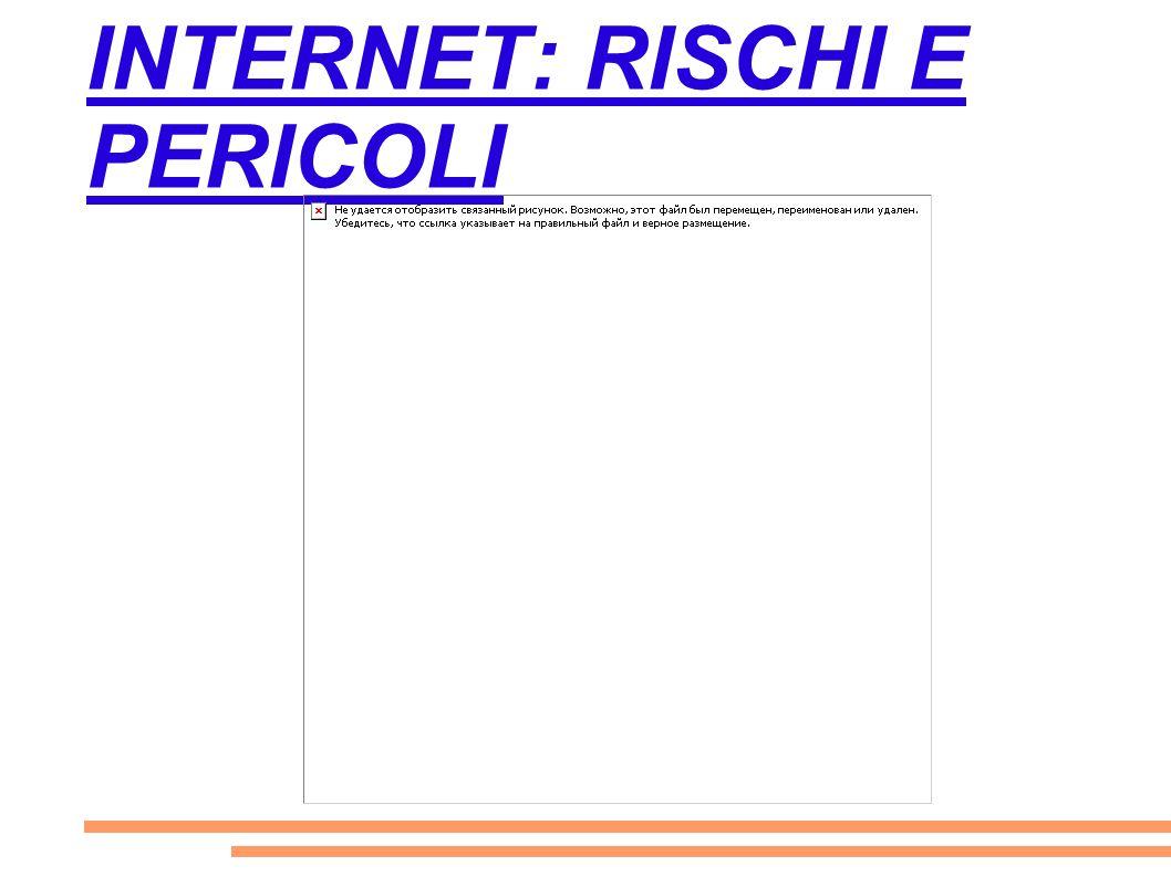 INTERNET: RISCHI E PERICOLI