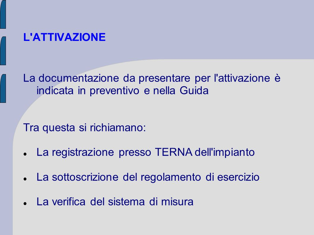 L ATTIVAZIONELa documentazione da presentare per l attivazione è indicata in preventivo e nella Guida.