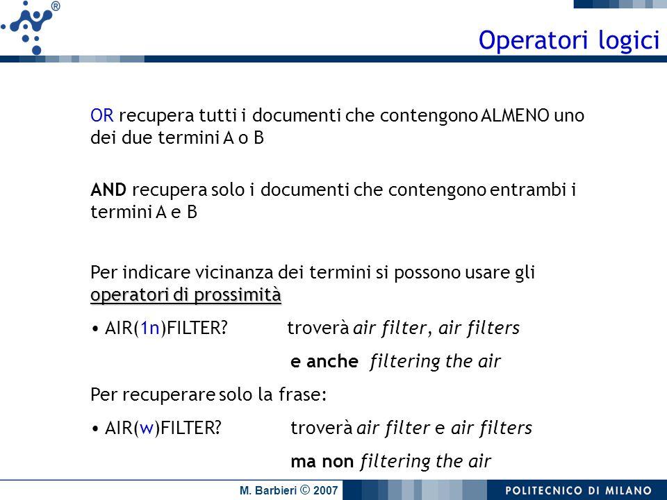 Operatori logici OR recupera tutti i documenti che contengono ALMENO uno dei due termini A o B.