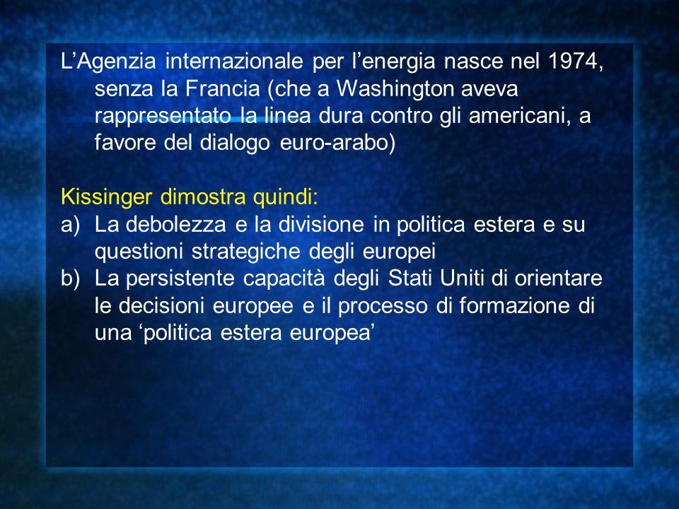 L'Agenzia internazionale per l'energia nasce nel 1974, senza la Francia (che a Washington aveva rappresentato la linea dura contro gli americani, a favore del dialogo euro-arabo)