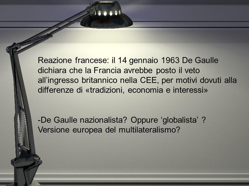 Reazione francese: il 14 gennaio 1963 De Gaulle dichiara che la Francia avrebbe posto il veto all'ingresso britannico nella CEE, per motivi dovuti alla differenze di «tradizioni, economia e interessi»