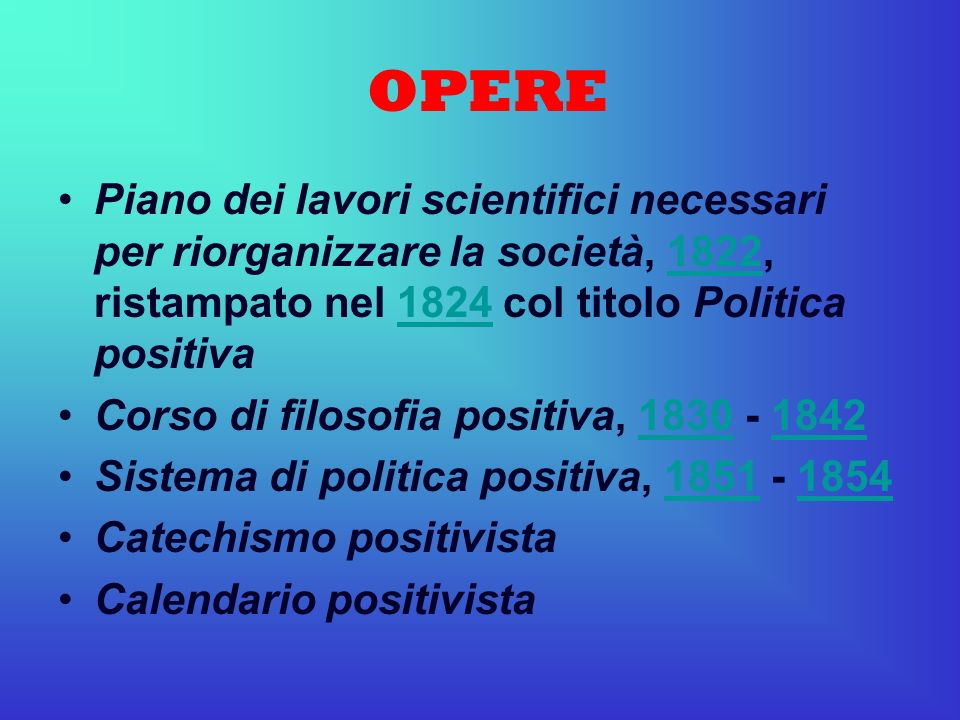 OPERE Piano dei lavori scientifici necessari per riorganizzare la società, 1822, ristampato nel 1824 col titolo Politica positiva.