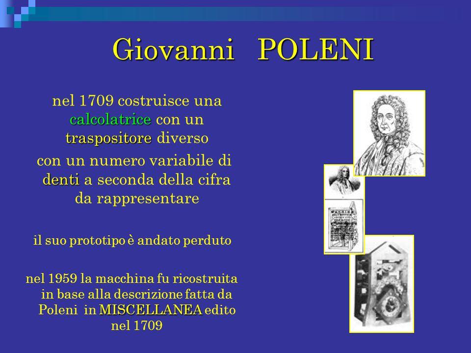 Giovanni POLENI nel 1709 costruisce una calcolatrice con un traspositore diverso.