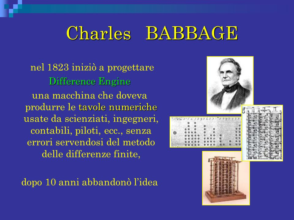Charles BABBAGE nel 1823 iniziò a progettare Difference Engine