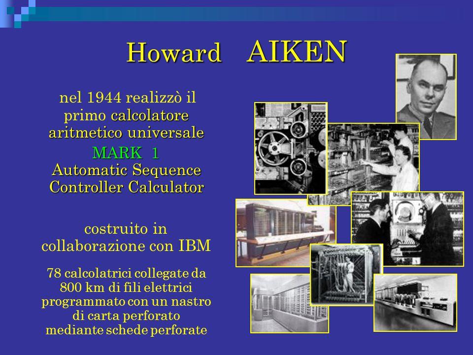 Howard AIKEN nel 1944 realizzò il primo calcolatore aritmetico universale. MARK 1 Automatic Sequence Controller Calculator.