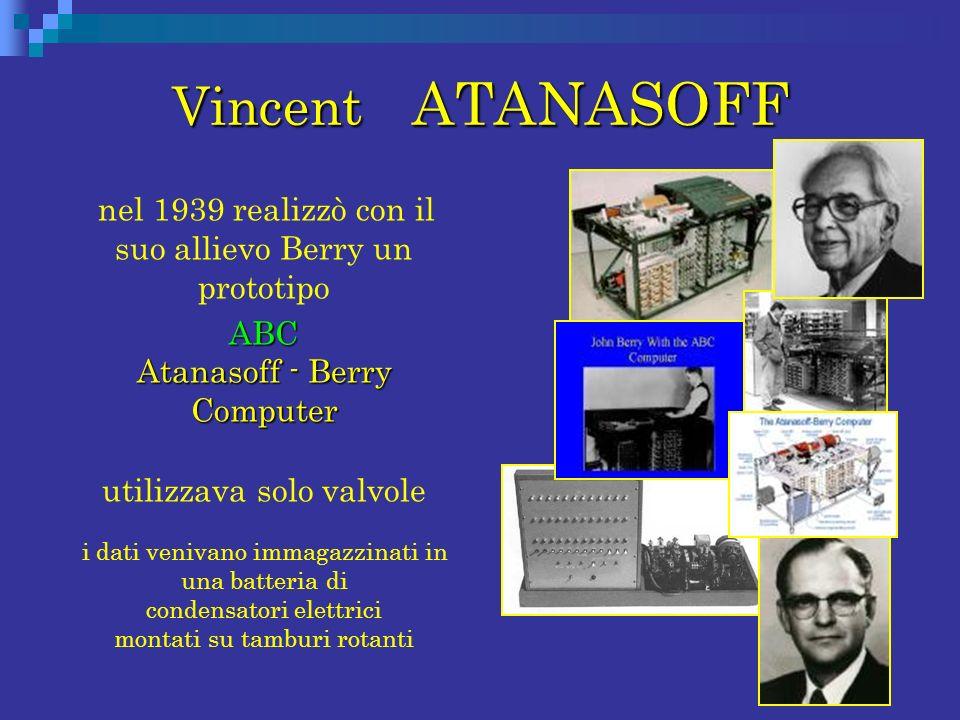 Vincent ATANASOFF nel 1939 realizzò con il suo allievo Berry un prototipo. ABC Atanasoff - Berry Computer.