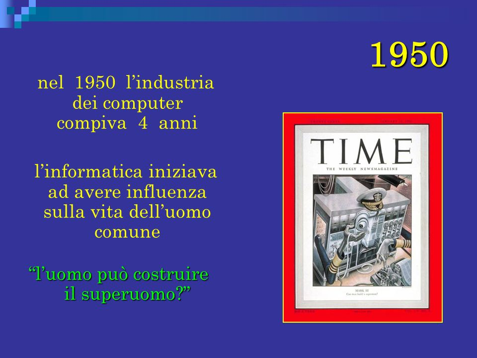 1950 nel 1950 l'industria dei computer compiva 4 anni